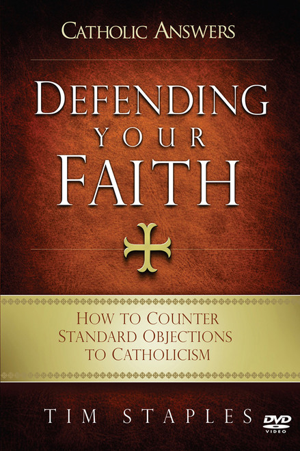 Defending Your Faith: How to Counter Standard Objections to Catholicism