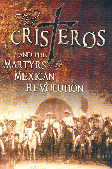 The Cristeros and the Martyrs of the Mexican Revolution