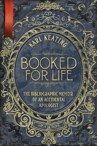 Booked For Life: The Bibliographic Memoir Of An Accidental Apologist