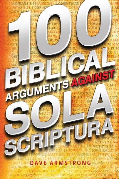 Catholic Answers book entitled 100 Biblical Arguments Against Sola Scriptura