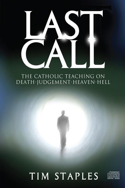 Last Call: The Catholic Teaching On Death-Judgement-Heaven-Hell (MP3)
