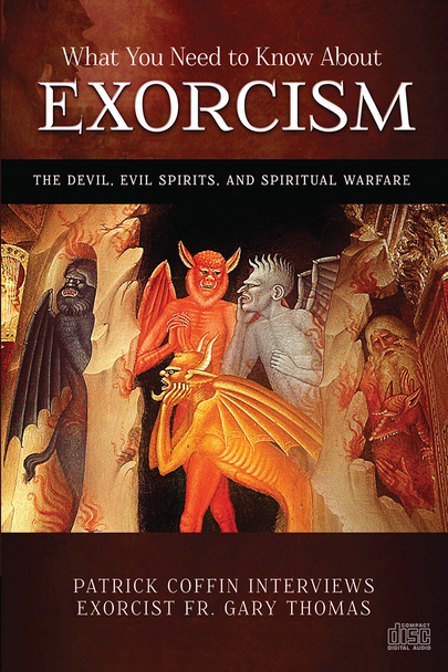 What You Need to Know About Exorcism: The Devil, Evil Spirits, and Spiritual Warfare (MP3)