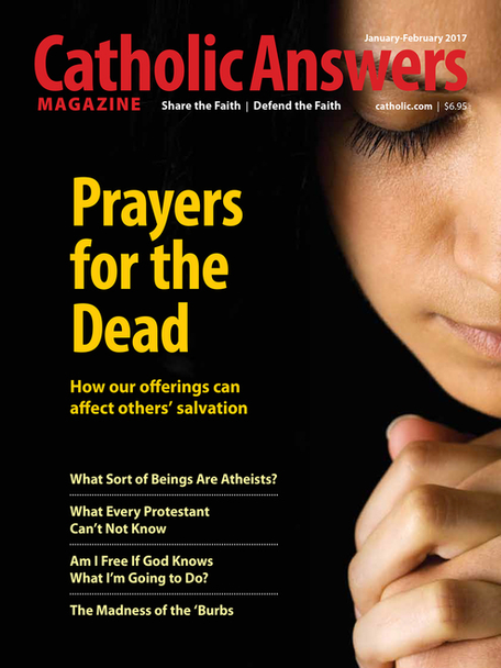 Catholic Answers Magazine - January/February  2017 Issue (E-Magazine)