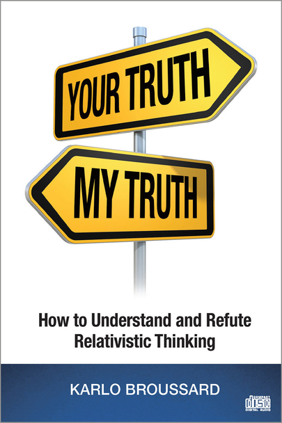 Your Truth, My Truth: How to Understand and Refute Relativistic Thinking (MP3)