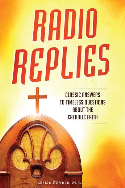 Radio Replies: Classic Answers to Timeless Questions About the Catholic Faith (Digital)