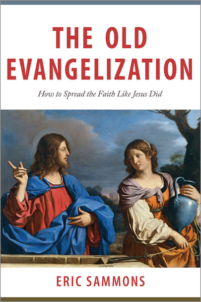 The Old Evangelization: How To Spread The Faith Like Jesus Did (Digital)