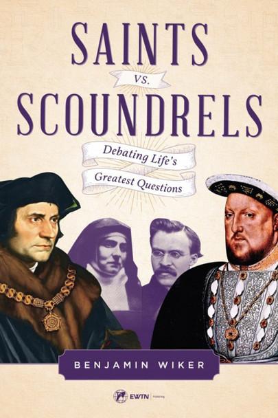 Saints vs. Scoundrels: Debating Life's Greatest Questions
