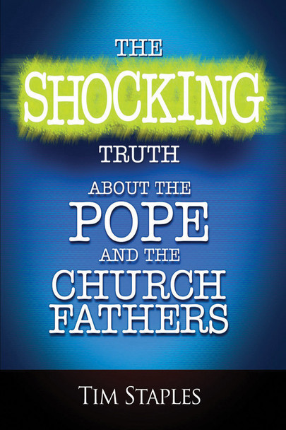 The Shocking Truth About the Pope and the Church Fathers