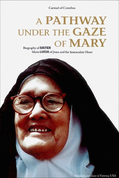 Biography of Sister Maria Lucia of Jesus and the Immaculate Heart.  Sister Lucia was a prominent figure of the Portuguese Catholic world of the 20th Century. As the Shepherdess of Fatima who, together with Francisco and Jacinta saw our Lady in 1917, she is regarded as a child blessed and chosen to spread the message of peace and salvation of God throughout the world.  As a Carmelite nun, she was known as as a privileged person dedicated to God and in service to His Church, one in whom people placed enormous confidence because of her role as Our Lady's confident. The contemporary history of the Church would hardly be complete without the inclusion of Sister Lucia's role.  The references to the Holy Father and to his sufferings since the apparitions, as well as the revelation of the third part of the Secret of Fatima and the dramatic events experienced by the Church in the late second and early third millennium do not allow us to ignore Sister Lucia. Reading the biography, A Pathway Under the Gaze of Mary, gives us a broader perspective of Sister Lucia's personality.