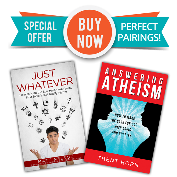 """Two Great Books  - One Low Price!  Sharing the Faith used to make some people mad because it challenged and clashed with their own strong beliefs. Today it makes a lot of people yawn—because they don't have strong beliefs about anything.The consequences of this mentality are all around us: a neglect of truth, apathy towards the important questions in the universe, and—since we're designed to be fulfilled by God, not idle pleasures—widespread unhappiness. In Just Whatever, Apologist Matt Nelson takes down the building blocks of religious indifference one by one. He looks at the three different kinds you tend to encounter in your friends and family members—and maybe in yourself!—to see where they come from and why they're seductive.  Today's popular champions of atheism are often called New Atheists, because they don't just deny God's existence (as the old atheists did)—they consider it their duty to scorn and ridicule religious belief. But there's nothing really """"new"""" about their arguments. They're the same basic objections to theism that mankind has wrestled with for centuries. We don't need new answers for this aggressive modern strain of unbelief: We need a new approach.  In Answering Atheism, Trent Horn responds to that need with a fresh and useful resource for the God debate, combining a thorough refutation of atheist claims with a skillfully constructed case for theism based on reason and common sense. Just as important, he advocates a charitable approach that respects atheists' sincerity and good will—making this book suitable not just for believers but for skeptics and seekers too."""