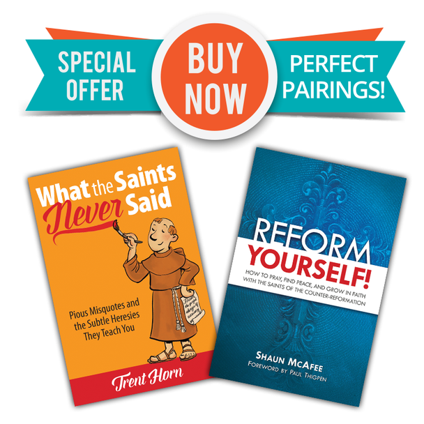 Two Great Books  - One Low Price!  We struggle with sin, we become distracted in prayer, we find it hard to be loving and easy to be selfish. In Reform Yourself!, Shaun McAfee shows you how the magnificent saints of the Counter-Reformation can be guides in your own personal transformation.  Drawing upon the saints' writings, works, and life events, Reform Yourself! reveals in each of them a model of a particular virtue or grace that we all need—along with practical tips for imitating them in our own lives.  Many quotes from the Saints are such a part of modern pious tradition that we assume they come from the Bible, the mouths of saints, or the pens of famous Christian writers. Even though nobody can seem to place their exact origin, by sheer repetition—in books, in homilies, and of course on the internet—they have acquired a halo of truth.  In What the Saints Never Said, apologist Trent Horn takes over forty of these well-known but dubious sayings and attempts to track them to their true source. In so doing he finds some that are close to what was really said, many that were misattributed or twisted beyond their original meaning, and more than a few that were just plain made up!