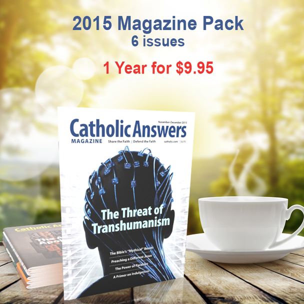 Every issue of our award-winning Catholic Answers Magazine for the year 2015 - In a digital format, and priced just right!  The award-winning Catholic Answers Magazine is always full of useful features and articles by the top names in Catholic Apologetics – Each issue will give you a whole new batch of top-drawer commentary, analysis and topical articles that you can use.