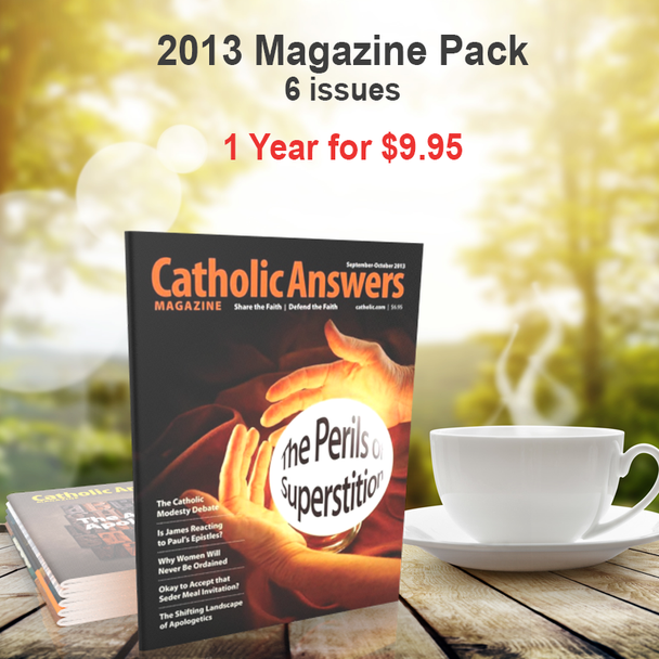 Every issue of our award-winning Catholic Answers Magazine for the year 2013 - In a digital format, and priced just right!  The award-winning Catholic Answers Magazine is always full of useful features and articles by the top names in Catholic Apologetics – Each issue will give you a whole new batch of top-drawer commentary, analysis and topical articles that you can use.