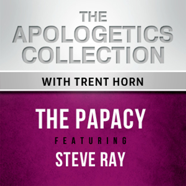 The Apologetics Collection: The Papacy