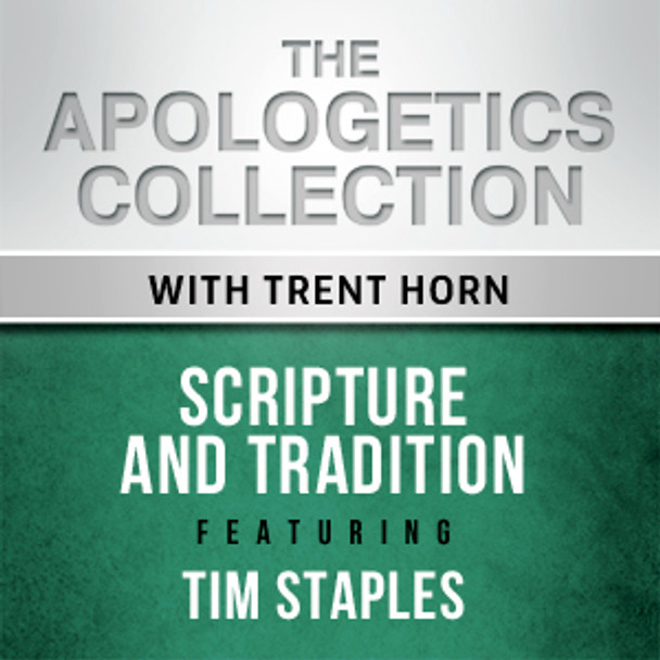 The Apologetics Collection: Scripture and Tradition