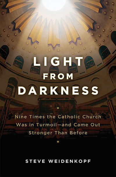Light From Darkness: Nine Times the Church was in Turmoil, and Came Out Stronger Than Before