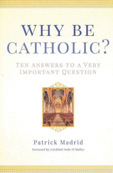 Why Be Catholic: Ten Answers to a Very Important Question