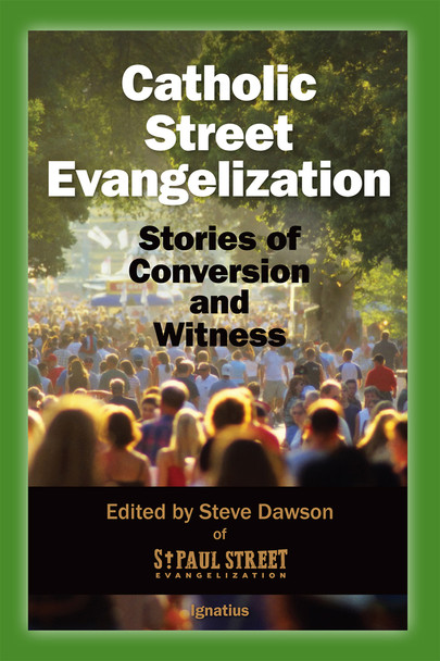 Catholic Street Evangelization: Stories of Conversion and Witness