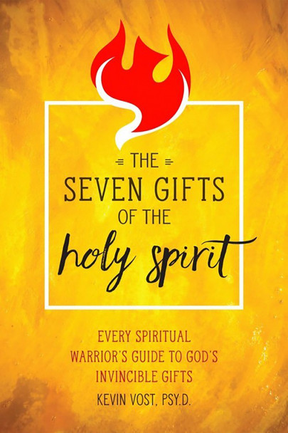 Seven Gifts of the Holy Spirit: Every Spiritual Warrior's Guide to God's Invincible Gifts