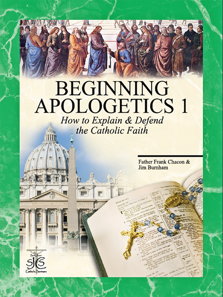 Beginning Apologetics Volume 1: How to Explain and Defend the Catholic Faith