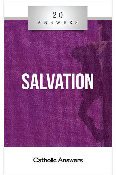 20 Answers: Salvation will help you understand the Catholic view on Salvation, Justification, Penance, and much, much more.