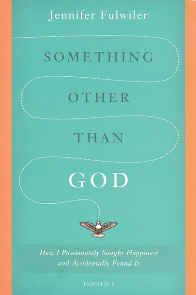 Something Other Than God: How I Passionately Sought Happiness and Accidentally Found It