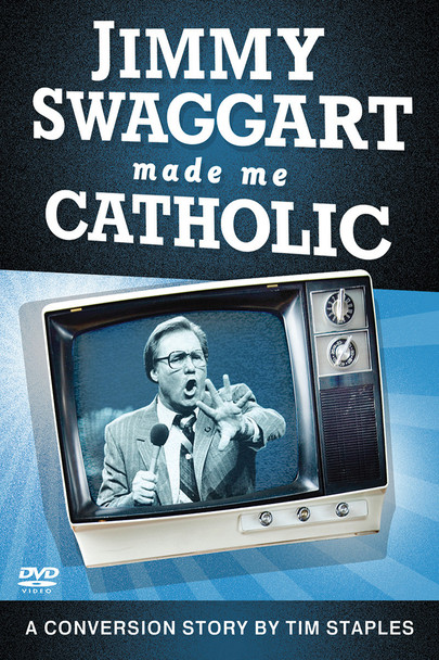 Jimmy Swaggart Made Me Catholic