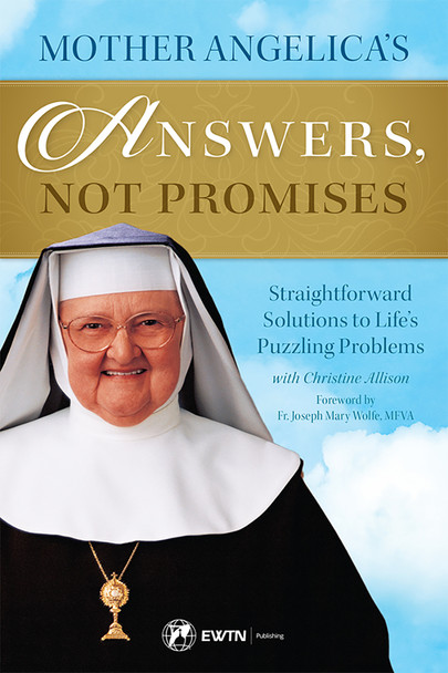 Mother Angelica's Answers, Not Promises: Straightforward Solutions to Life's Puzzling Problems