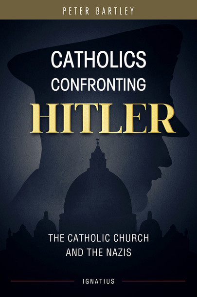 Catholics Confronting Hitler: The Catholic Church and the Nazis