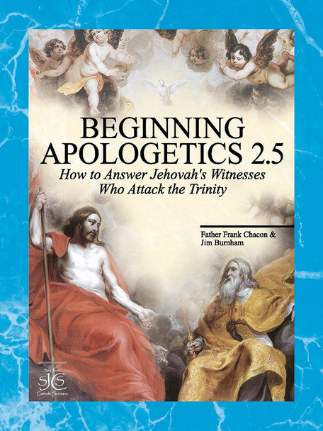Beginning Apologetics Volume 2.5: Yes! You Should Believe In the Trinity: How to Answer Jehovahs Witnesses