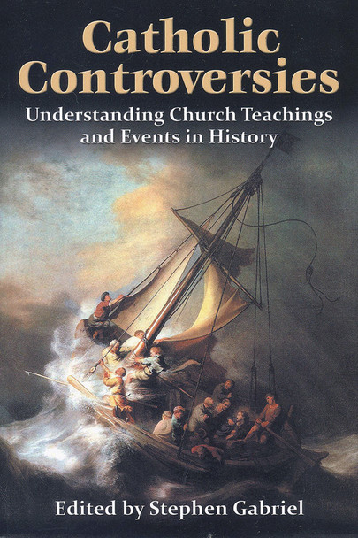 Catholic Controversies: Understanding Church Teachings And Events In History