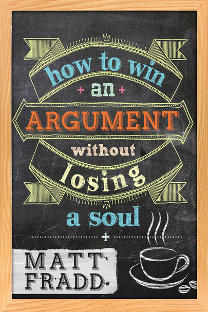 How to Win an Argument Without Losing a Soul