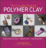 The Complete Book of Polymer Clay by Lisa Pavelka