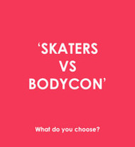 2efffe1557 SKATERS VS BODYCON. - Want That Trend
