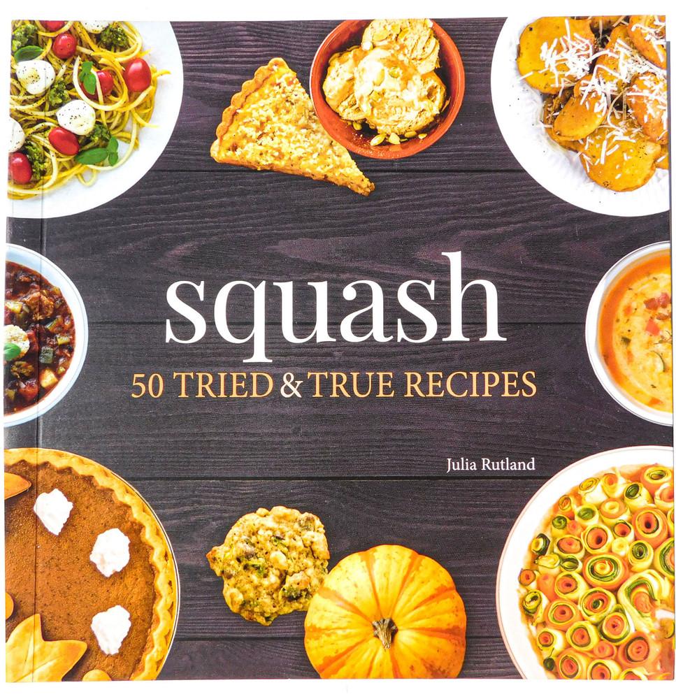 Squash- 50 TRIED & TRUE RECIPES by Julia Rutland
