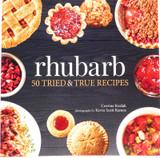 Rhubarb - 50 TRIED & TRUE RECIPES by Julia Rutland