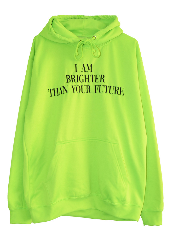 A HOODIE BRIGHTER THAN YOUR FUTURE