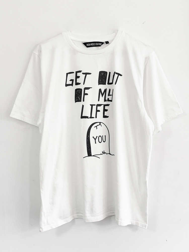 GET OUT OF MY LIFE T-SHIRT