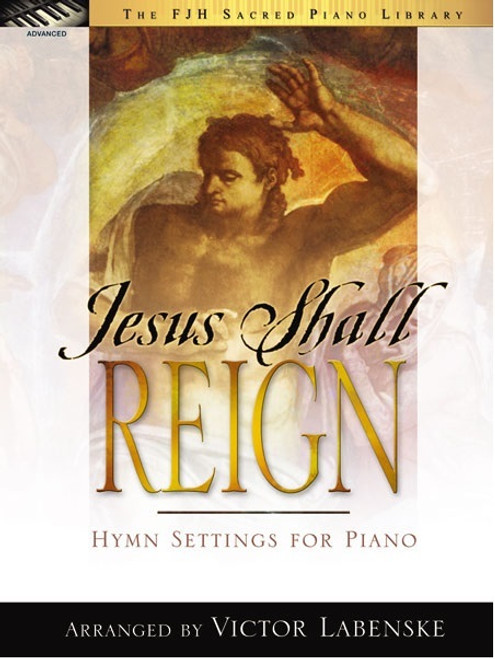 Jesus Shall Reign - Hymn Settings for Piano