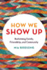 How We Show Up: Reclaiming Family, Friendship, and Community