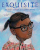 Exquisite: The Poetry and Life of Gwendolyn Brooks