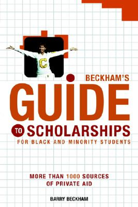 Beckham's Guide to Scholarships for Black and Minority Students: More Than 1000 Sources of Private Aid