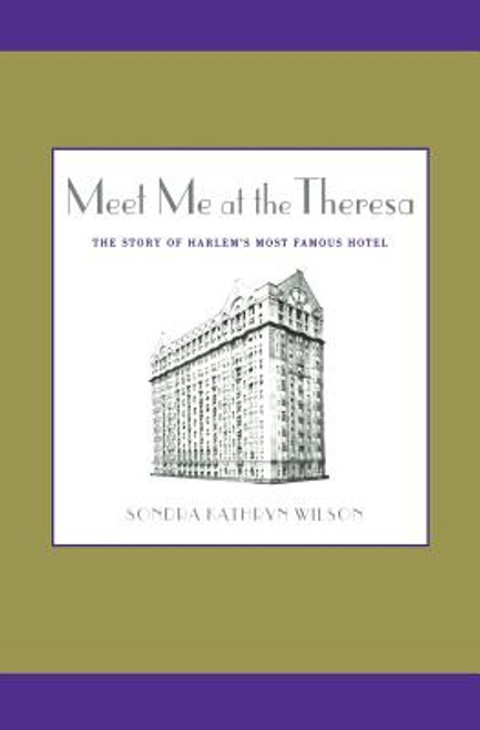 Meet Me at the Theresa: The Story of Harlem's Most Famous Hotel