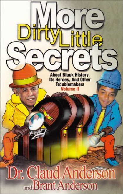 More Dirty Little Secrets About Black History, Its Heroes and Other Troublemakers Volume 2