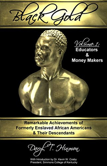 Black Gold: Remarkable Achievements of Formerly Enslaved African Americans & Their Descendants