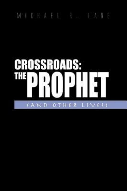Crossroads: the Prophet and Other Lives