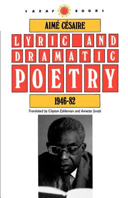 Lyric and Dramatic Poetry, 1946-82 (CARAF Books: Caribbean and African Literature translated from the French)