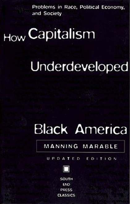 How Capitalism Underdeveloped Black America: Problems in Race, Political Economy, and Society (South End Press Classics Series)