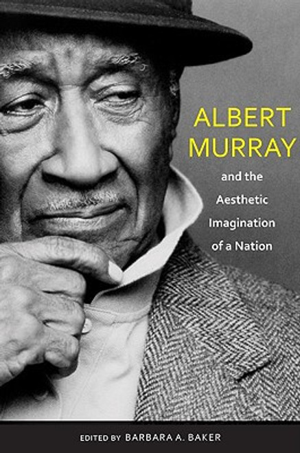 Albert Murray And The Aesthetic Imagination Of A Nation (Pebble Hill)