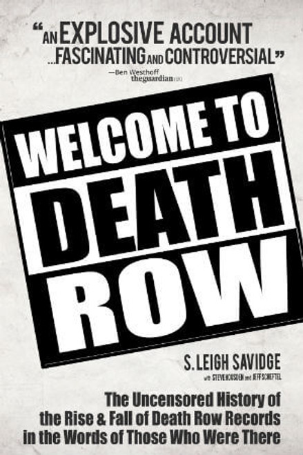 Welcome To Death Row: The Uncensored Oral History of Death Row Records in the Words of Those Who Were There